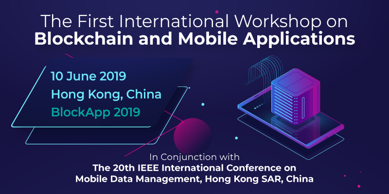 The First International Workshop on Blockchain and Mobile Applications (BlockApp 2019)